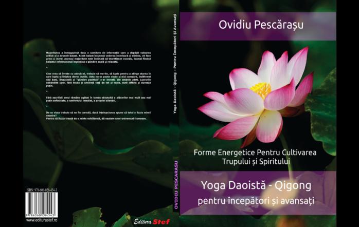 """Cartea """"Yoga Daoistă – Qigong Pentru Începători Și Avansați"""" Forme Energetice pentru Cultivarea Trupului și Spiritului Ovidiu Pescărașu – Editura Stef 2020  """"Sub aspect tehnic, posturile din Yoga indiană […]"""